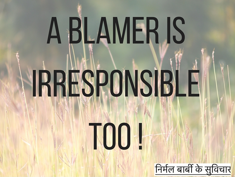 A blamer is irresponsible too !