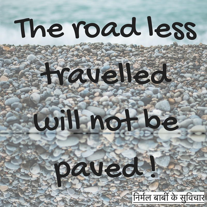 The road less travelled will not be paved !