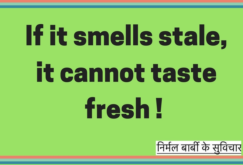 If it smells stale, it cannot taste fresh !