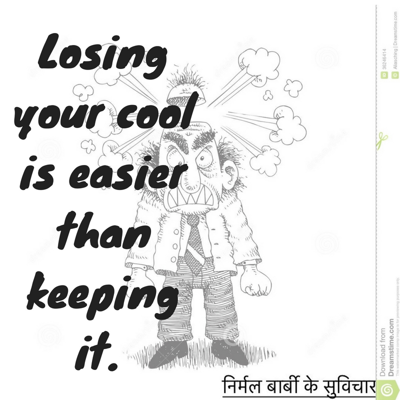 Its easier losing your cool than keeping it.