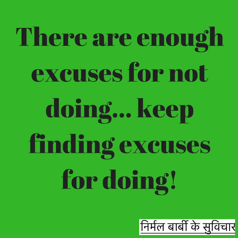 There are enough excuses for not doing... find excuses for doing!-2